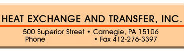 Heat Exchange and Transfer, Inc. 500 Superior Street, Carnegie, PA 15106 Phone 412-276-3388 Fax 412-276-3397